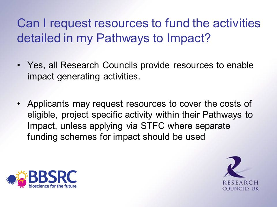 Can I request resources to fund the activities detailed in my Pathways to Impact? Yes, all Research Councils provide resources to enable impact genera