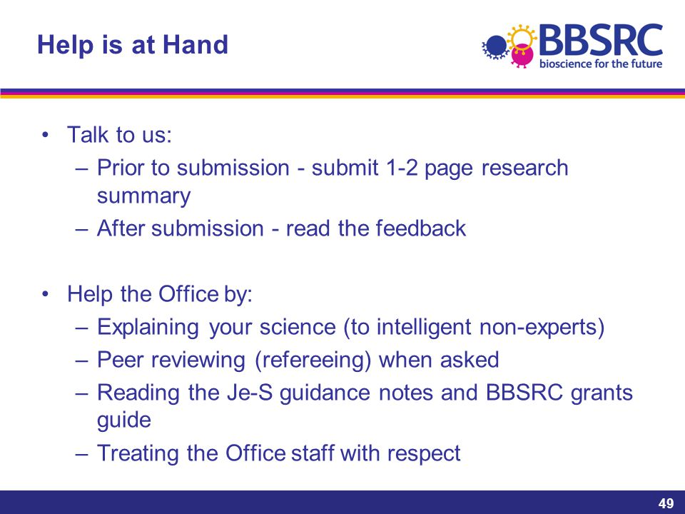 Help is at Hand Talk to us: –Prior to submission - submit 1-2 page research summary –After submission - read the feedback Help the Office by: –Explain