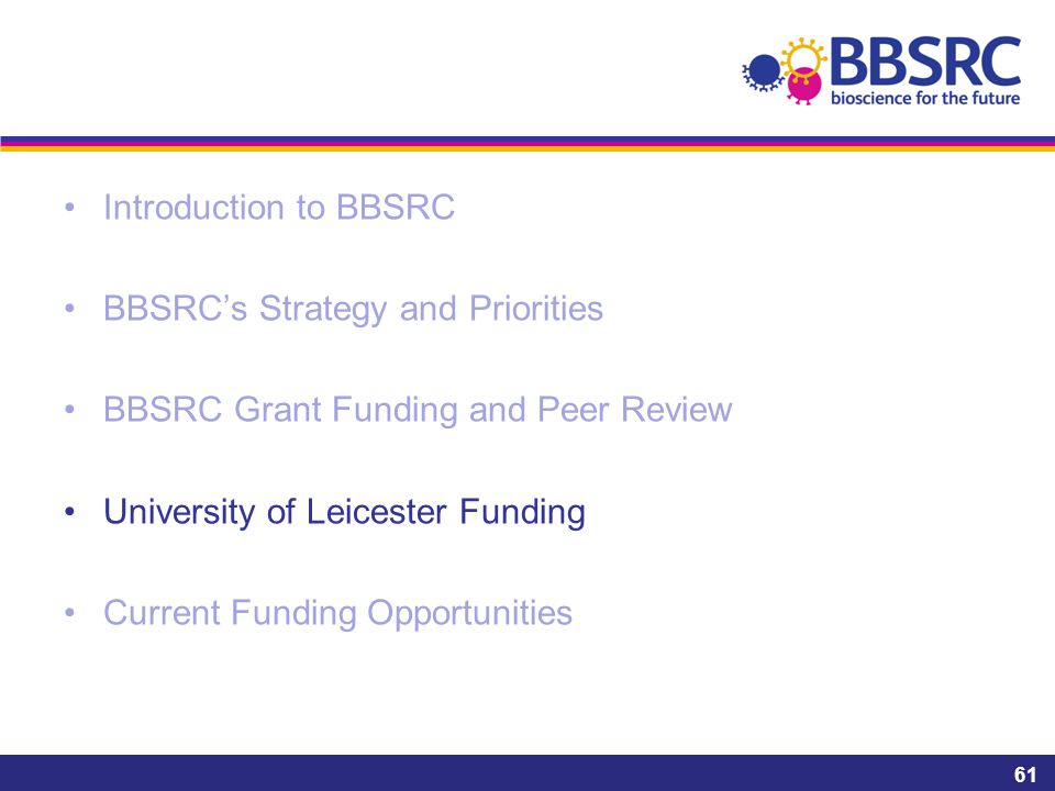 Introduction to BBSRC BBSRC's Strategy and Priorities BBSRC Grant Funding and Peer Review University of Leicester Funding Current Funding Opportunitie