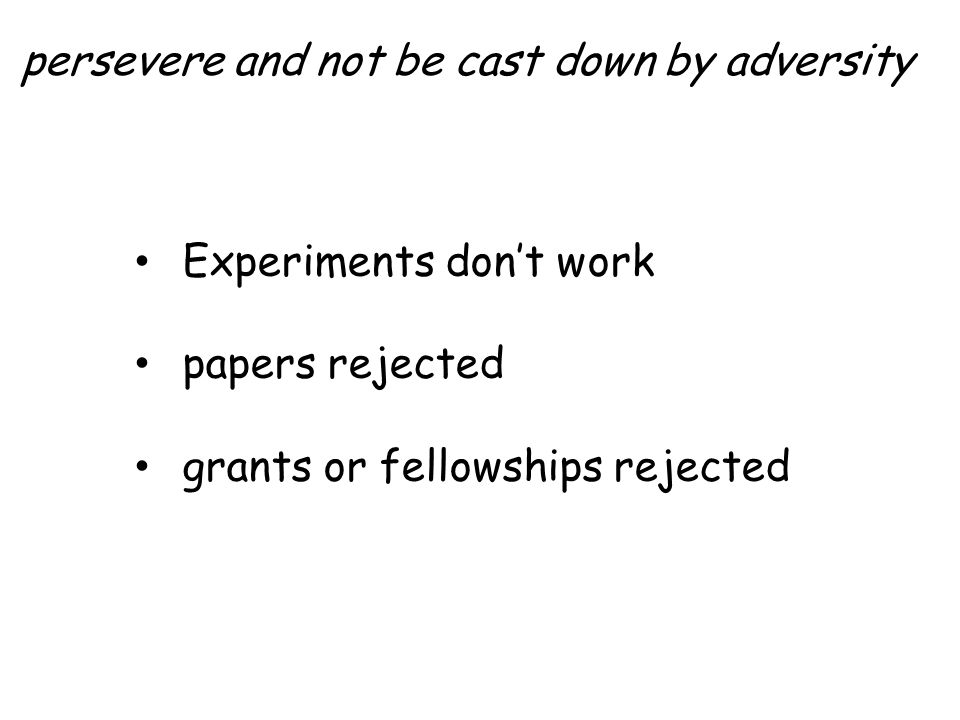 persevere and not be cast down by adversity Experiments don't work papers rejected grants or fellowships rejected