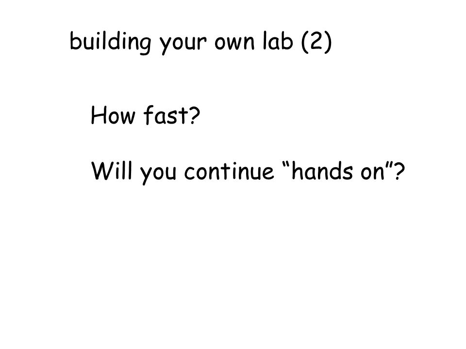 building your own lab (2) How fast Will you continue hands on