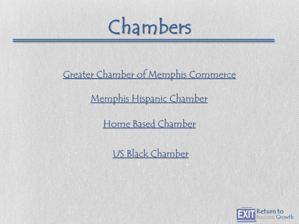 Chambers Home Based Chamber Home Based Chamber Greater Chamber of Memphis Commerce Greater Chamber of Memphis Commerce US Black Chamber US Black Chamber Memphis Hispanic Chamber Memphis Hispanic Chamber