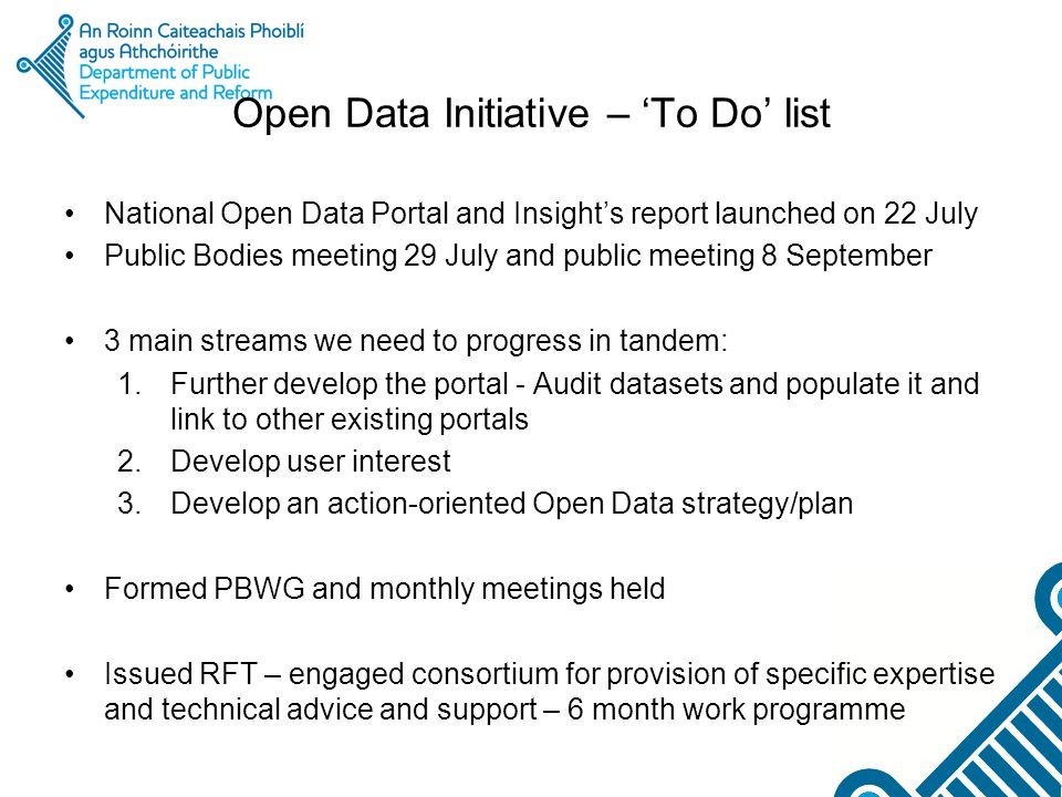 Open Data Initiative – 'To Do' list National Open Data Portal and Insight's report launched on 22 July Public Bodies meeting 29 July and public meetin