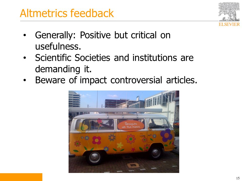 Altmetrics feedback 15 Generally: Positive but critical on usefulness.