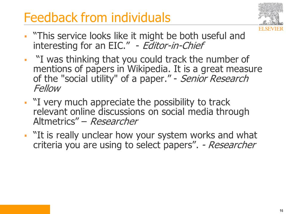 Feedback from individuals  This service looks like it might be both useful and interesting for an EIC. - Editor-in-Chief  I was thinking that you could track the number of mentions of papers in Wikipedia.