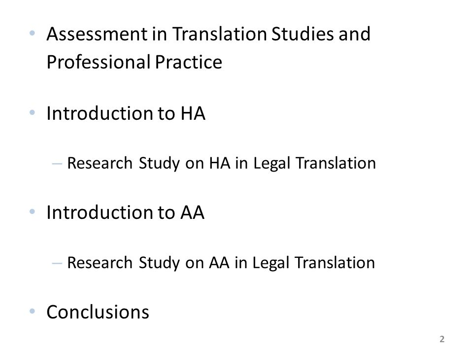 Assessment in Translation Studies and Professional Practice Introduction to HA – Research Study on HA in Legal Translation Introduction to AA – Research Study on AA in Legal Translation Conclusions 2