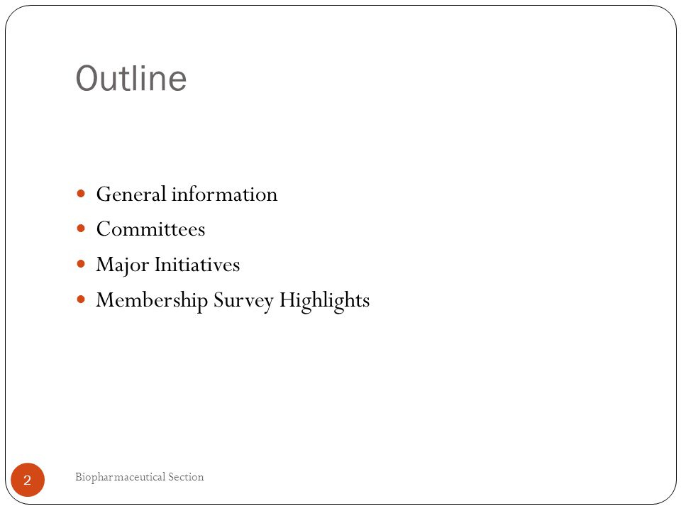 Outline General information Committees Major Initiatives Membership Survey Highlights 2 Biopharmaceutical Section