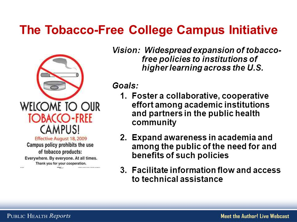 The Tobacco-Free College Campus Initiative Vision: Widespread expansion of tobacco- free policies to institutions of higher learning across the U.S.