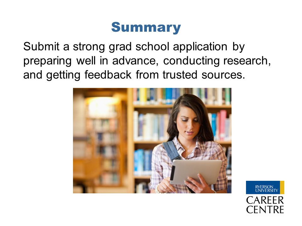 Summary Submit a strong grad school application by preparing well in advance, conducting research, and getting feedback from trusted sources.