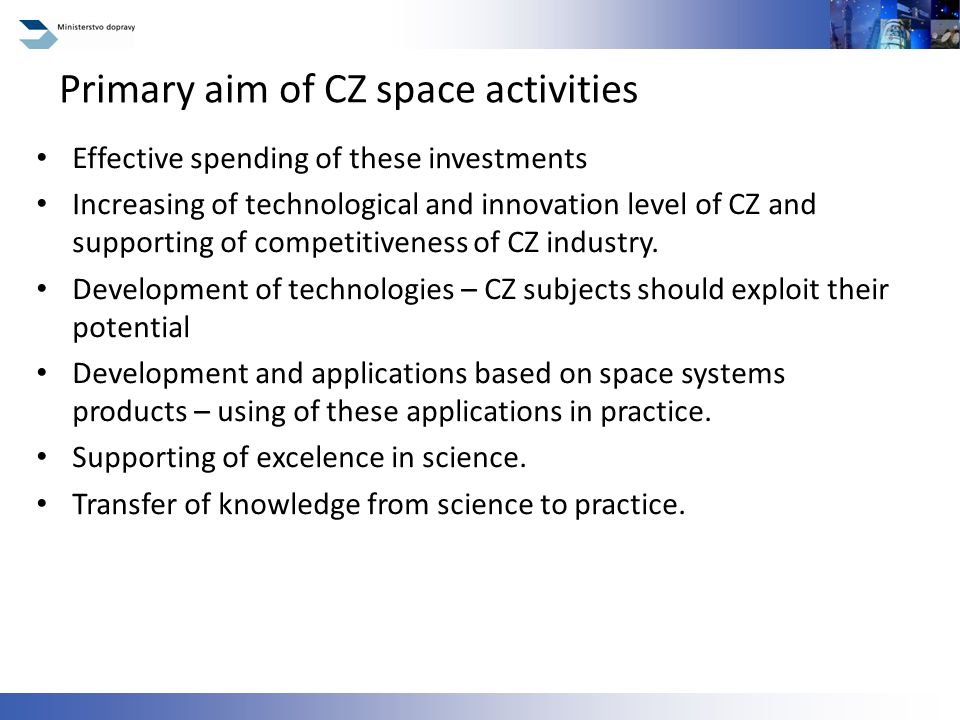 Effective spending of these investments Increasing of technological and innovation level of CZ and supporting of competitiveness of CZ industry.