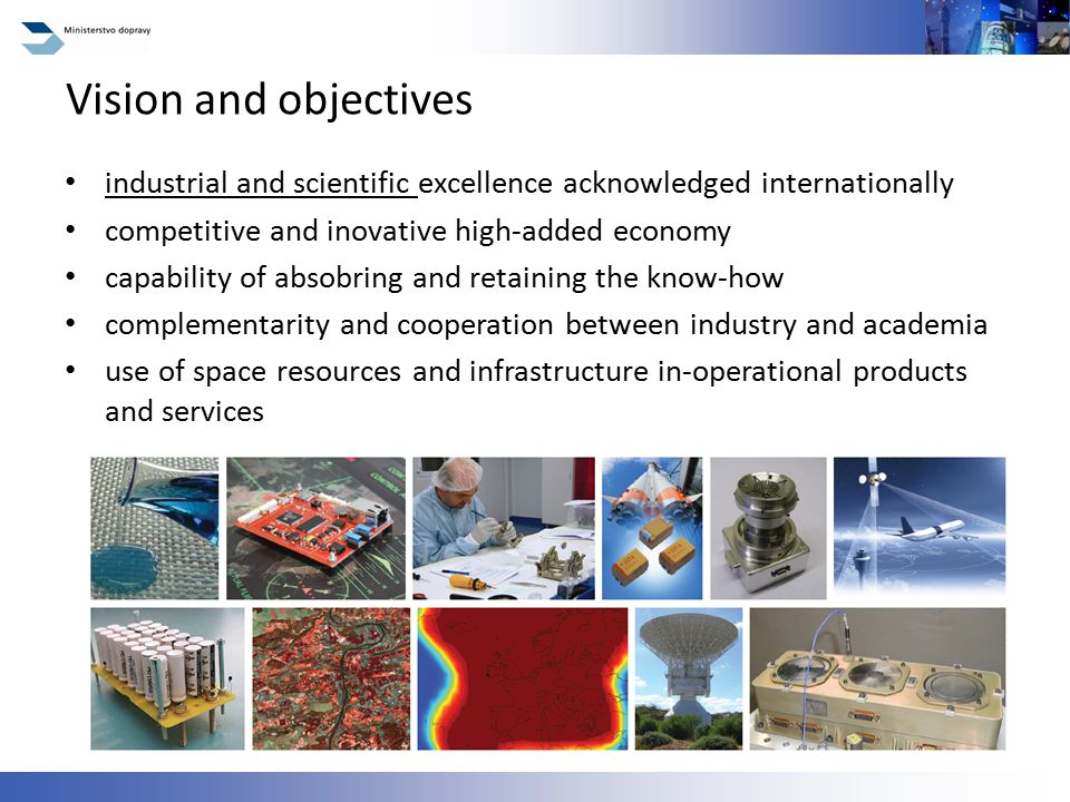 industrial and scientific excellence acknowledged internationally competitive and inovative high-added economy capability of absobring and retaining the know-how complementarity and cooperation between industry and academia use of space resources and infrastructure in-operational products and services Vision and objectives