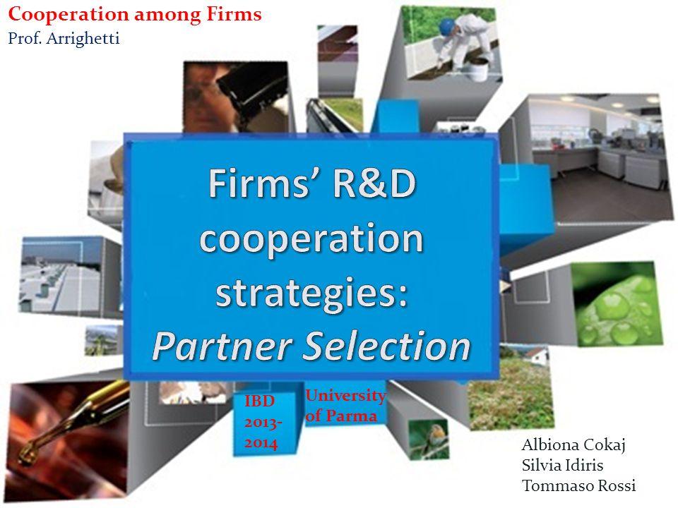 Cooperation among Firms Prof. Arrighetti Albiona Cokaj Silvia Idiris Tommaso Rossi IBD 2013- 2014 University of Parma