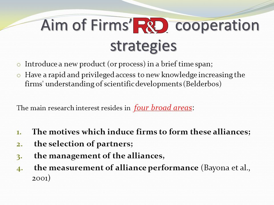 Aim of Firms' cooperation strategies Aim of Firms' cooperation strategies o Introduce a new product (or process) in a brief time span; o Have a rapid