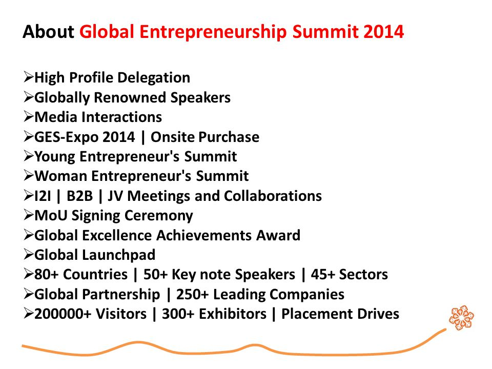 About Global Entrepreneurship Summit 2014  High Profile Delegation  Globally Renowned Speakers  Media Interactions  GES-Expo 2014 | Onsite Purchas