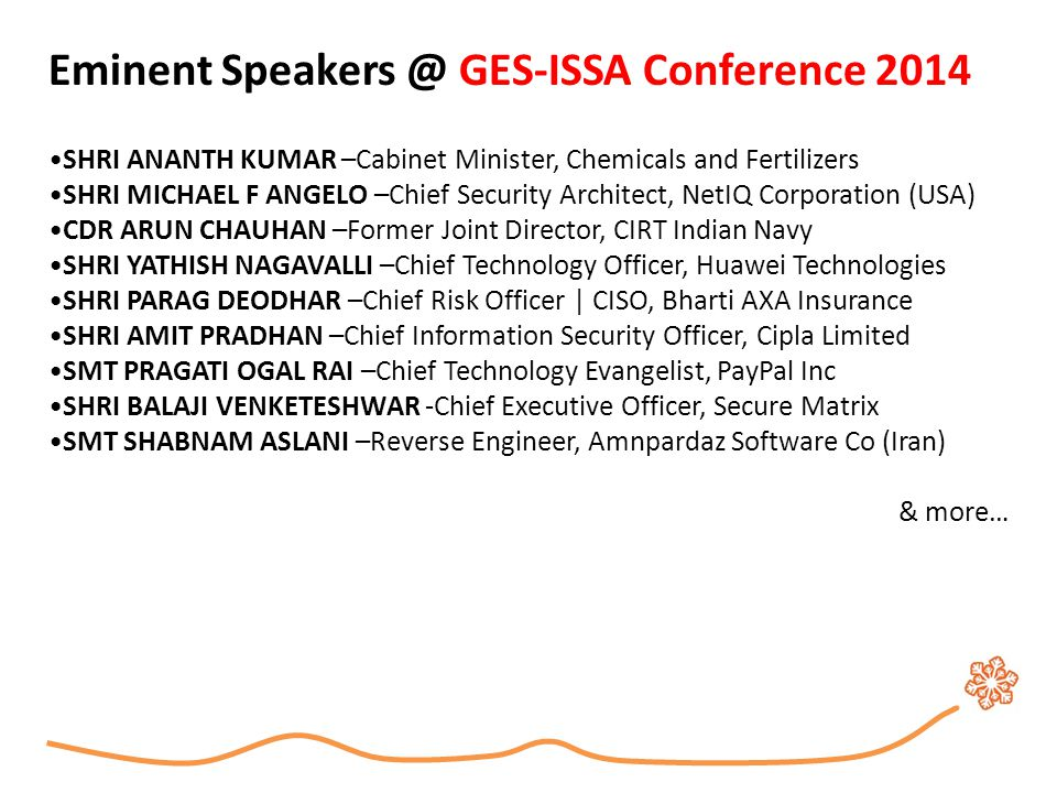 Eminent Speakers @ GES-ISSA Conference 2014 SHRI ANANTH KUMAR –Cabinet Minister, Chemicals and Fertilizers SHRI MICHAEL F ANGELO –Chief Security Archi