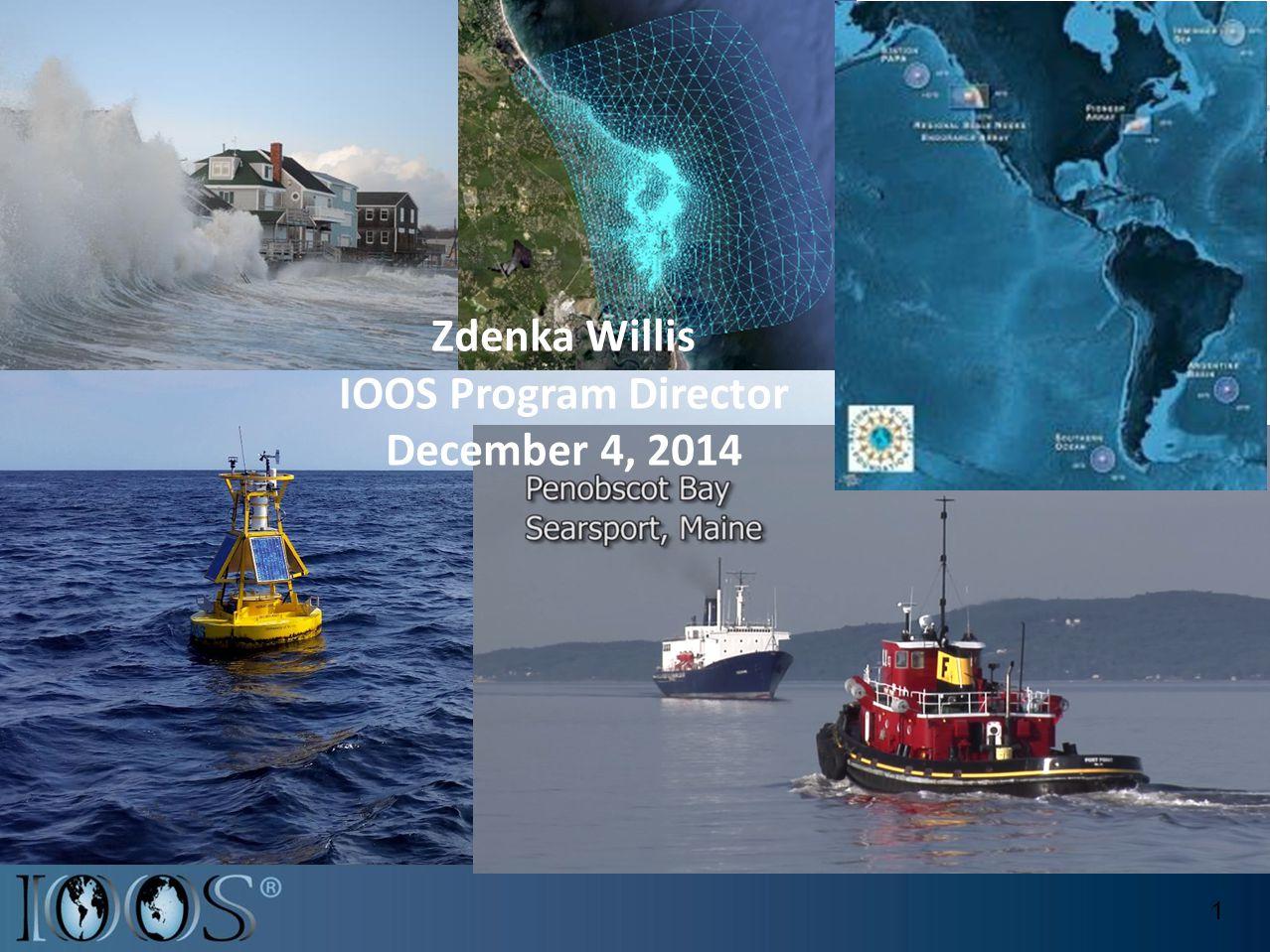 1 Zdenka Willis IOOS Program Director December 4, 2014