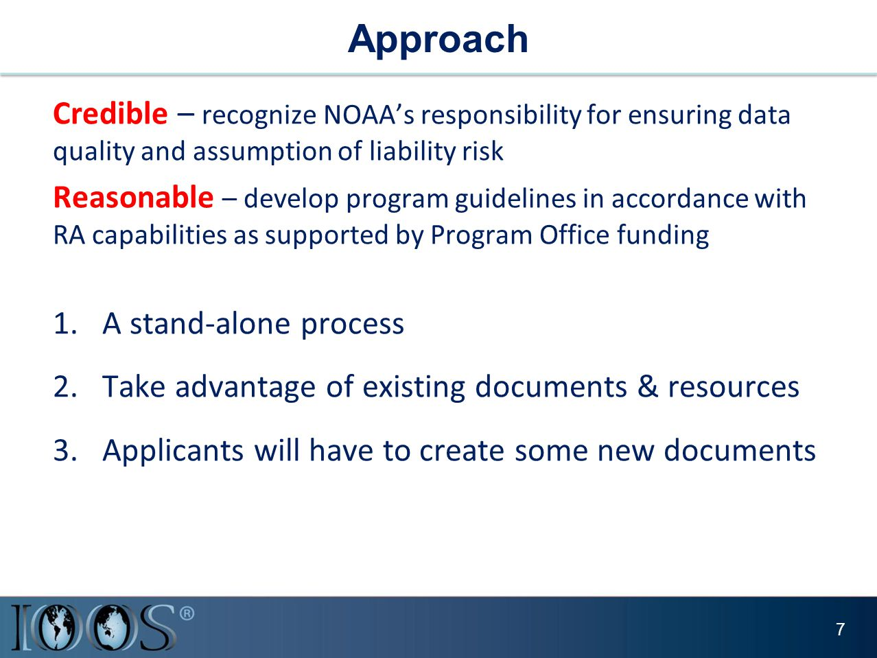 Approach Credible – recognize NOAA's responsibility for ensuring data quality and assumption of liability risk Reasonable – develop program guidelines in accordance with RA capabilities as supported by Program Office funding 1.A stand-alone process 2.Take advantage of existing documents & resources 3.Applicants will have to create some new documents 7