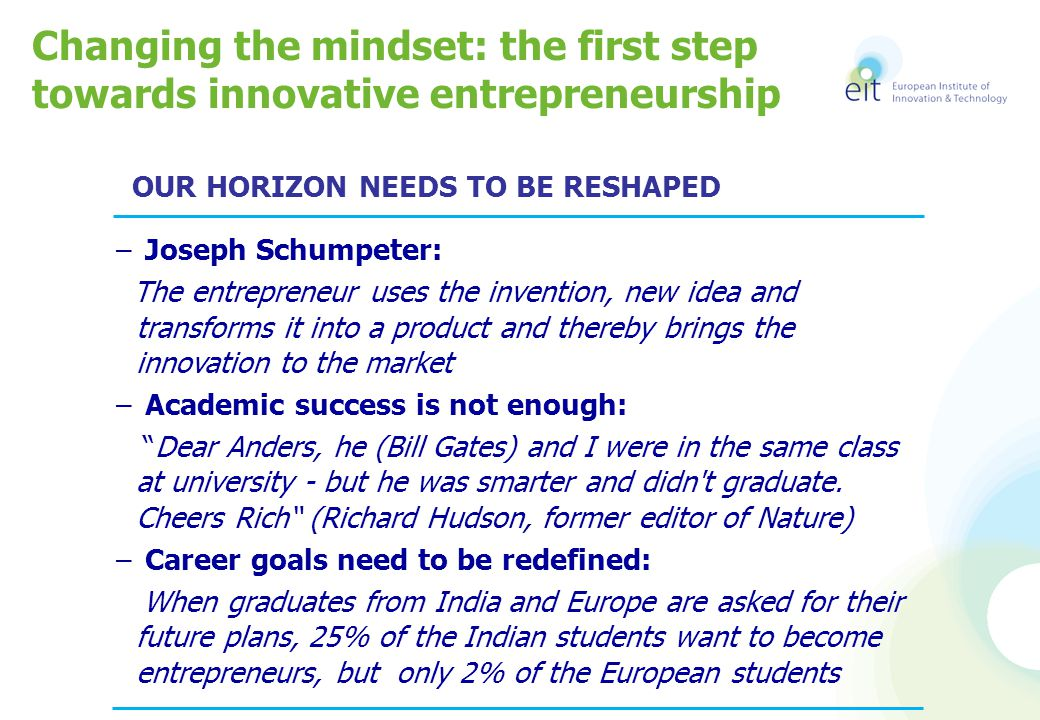 Changing the mindset: the first step towards innovative entrepreneurship – Joseph Schumpeter: The entrepreneur uses the invention, new idea and transf