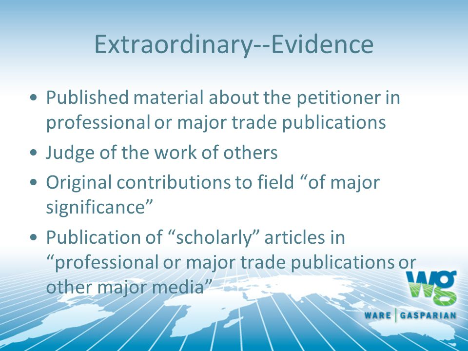 Extraordinary--Evidence Published material about the petitioner in professional or major trade publications Judge of the work of others Original contributions to field of major significance Publication of scholarly articles in professional or major trade publications or other major media