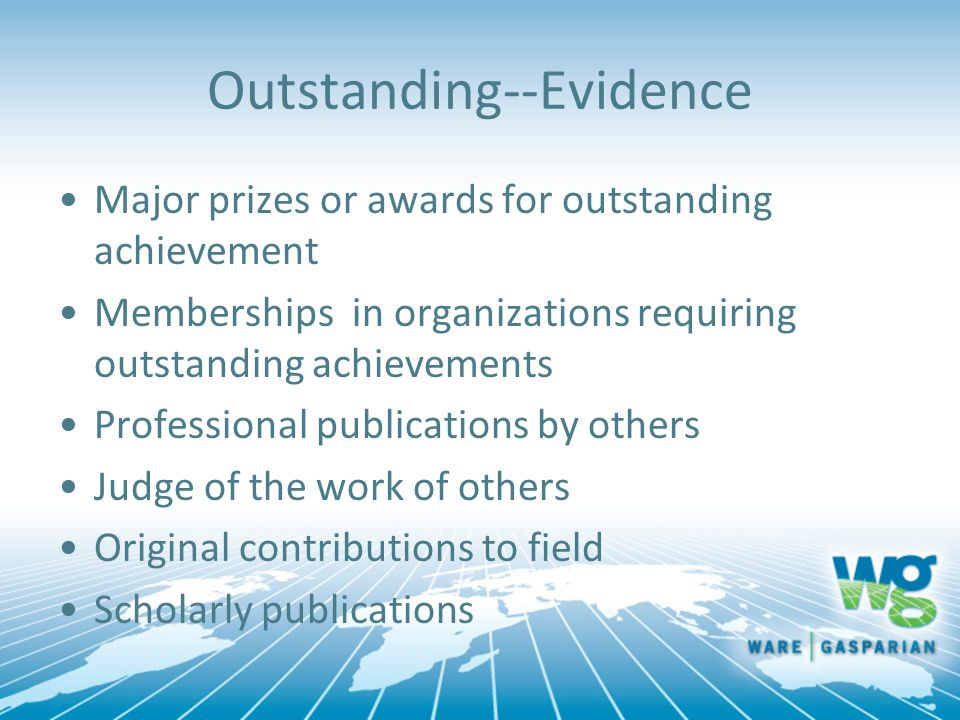 Outstanding--Evidence Major prizes or awards for outstanding achievement Memberships in organizations requiring outstanding achievements Professional