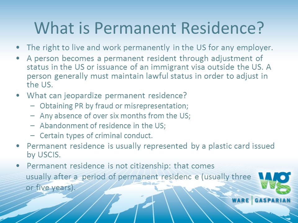 What is Permanent Residence. The right to live and work permanently in the US for any employer.