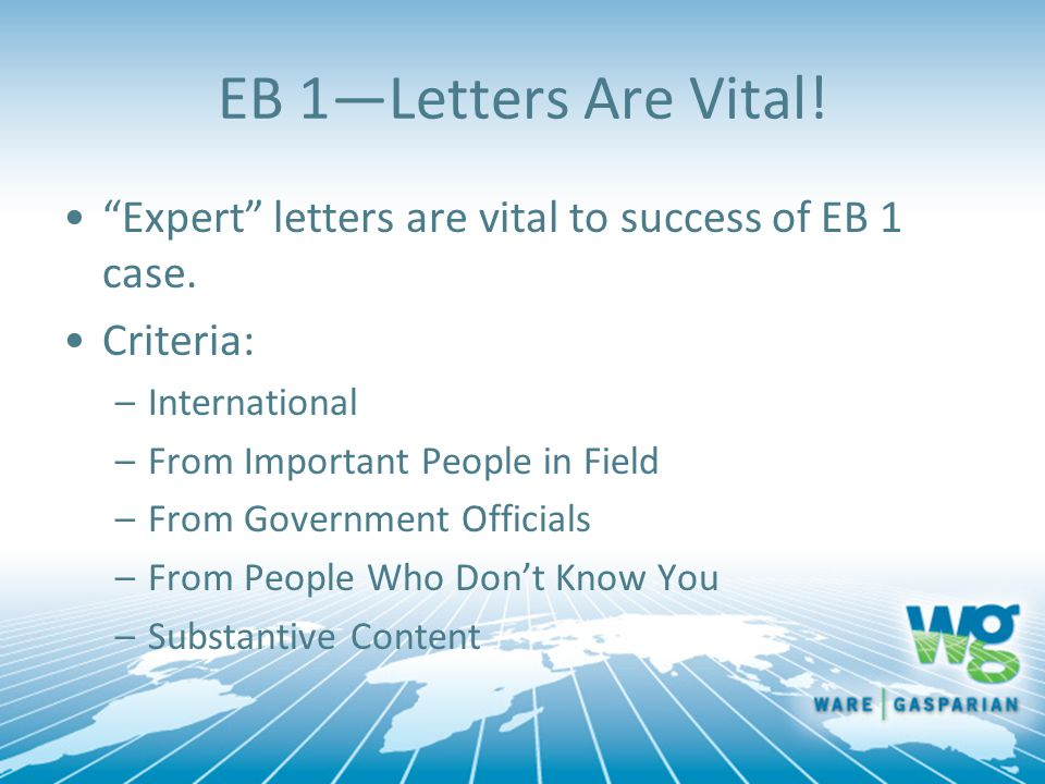 """EB 1—Letters Are Vital! """"Expert"""" letters are vital to success of EB 1 case. Criteria: –International –From Important People in Field –From Government"""