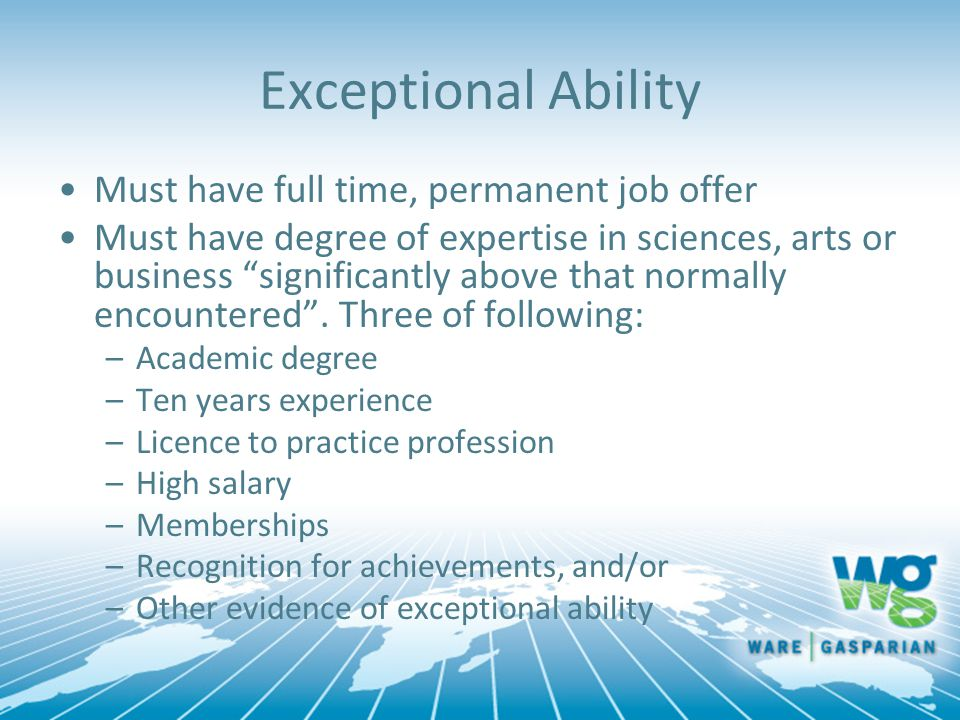 """Exceptional Ability Must have full time, permanent job offer Must have degree of expertise in sciences, arts or business """"significantly above that nor"""