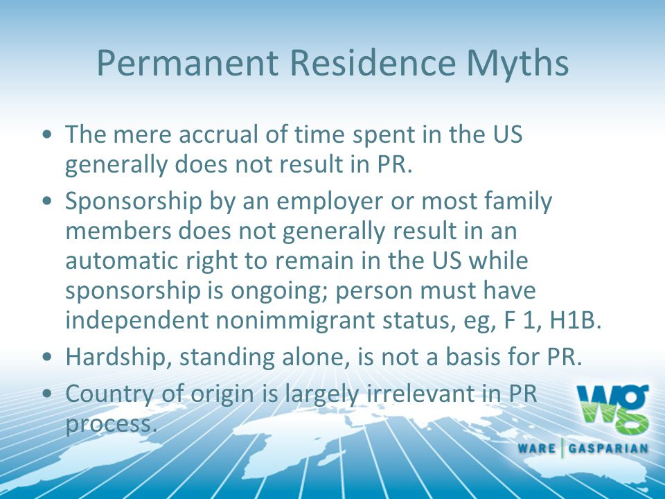 Permanent Residence Myths The mere accrual of time spent in the US generally does not result in PR.