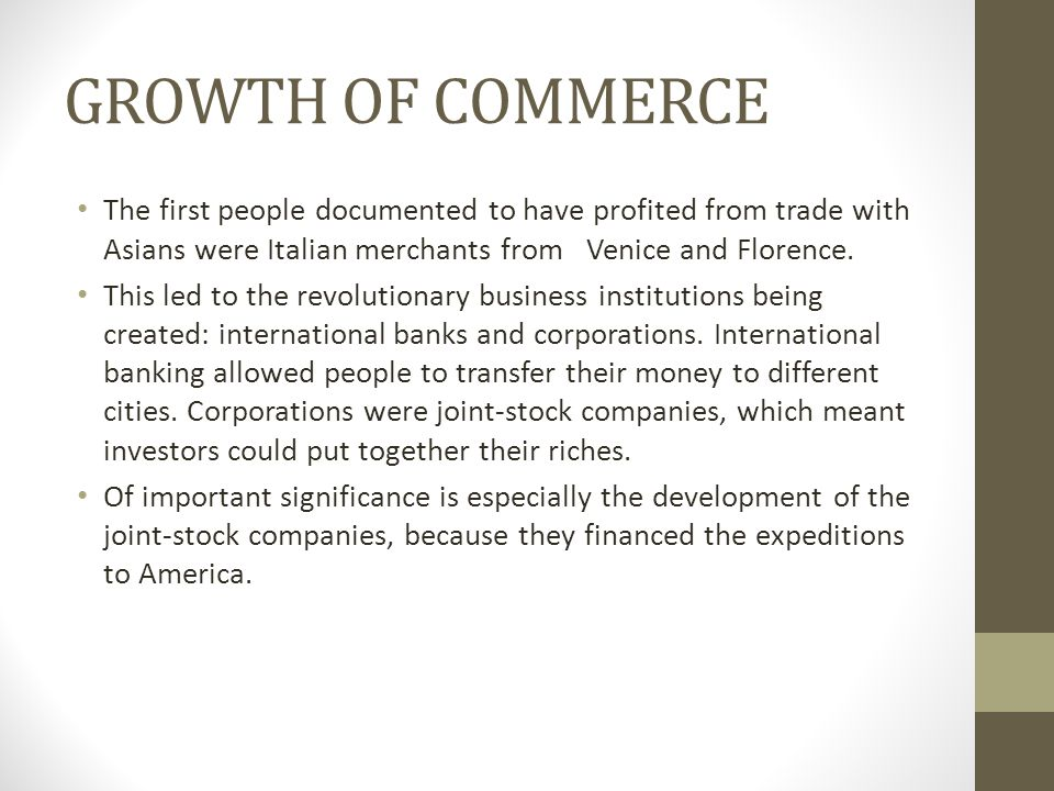 GROWTH OF COMMERCE The first people documented to have profited from trade with Asians were Italian merchants from Venice and Florence.