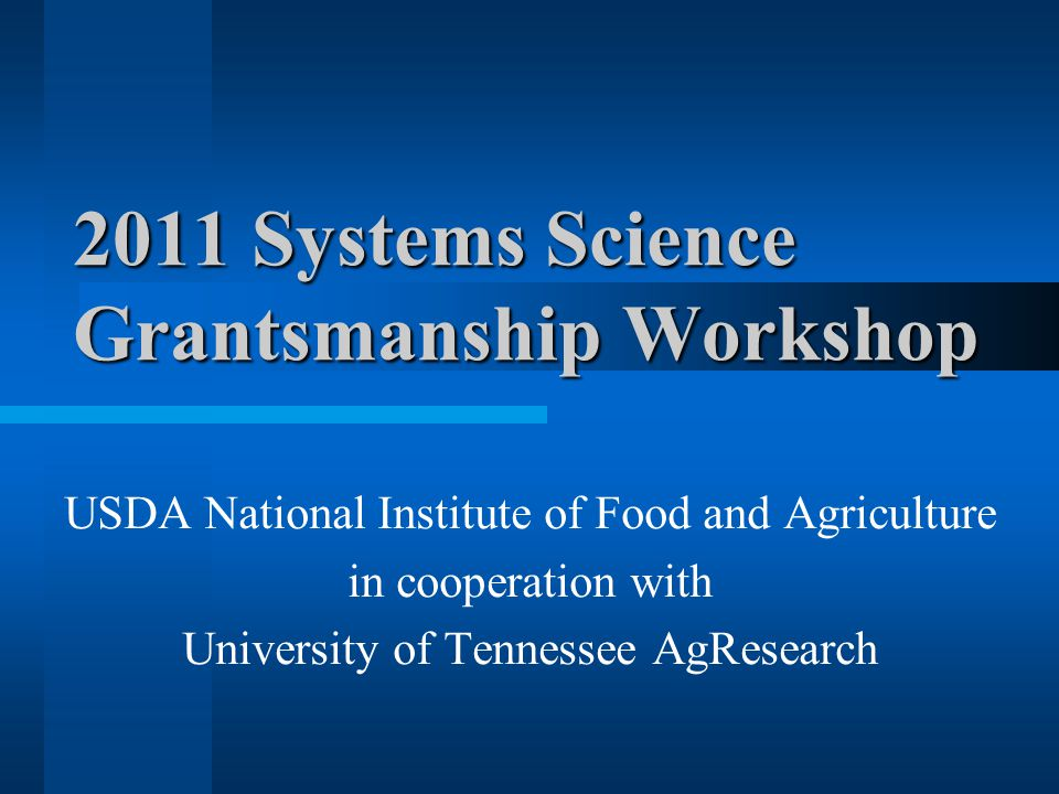 2011 Systems Science Grantsmanship Workshop USDA National Institute of Food and Agriculture in cooperation with University of Tennessee AgResearch