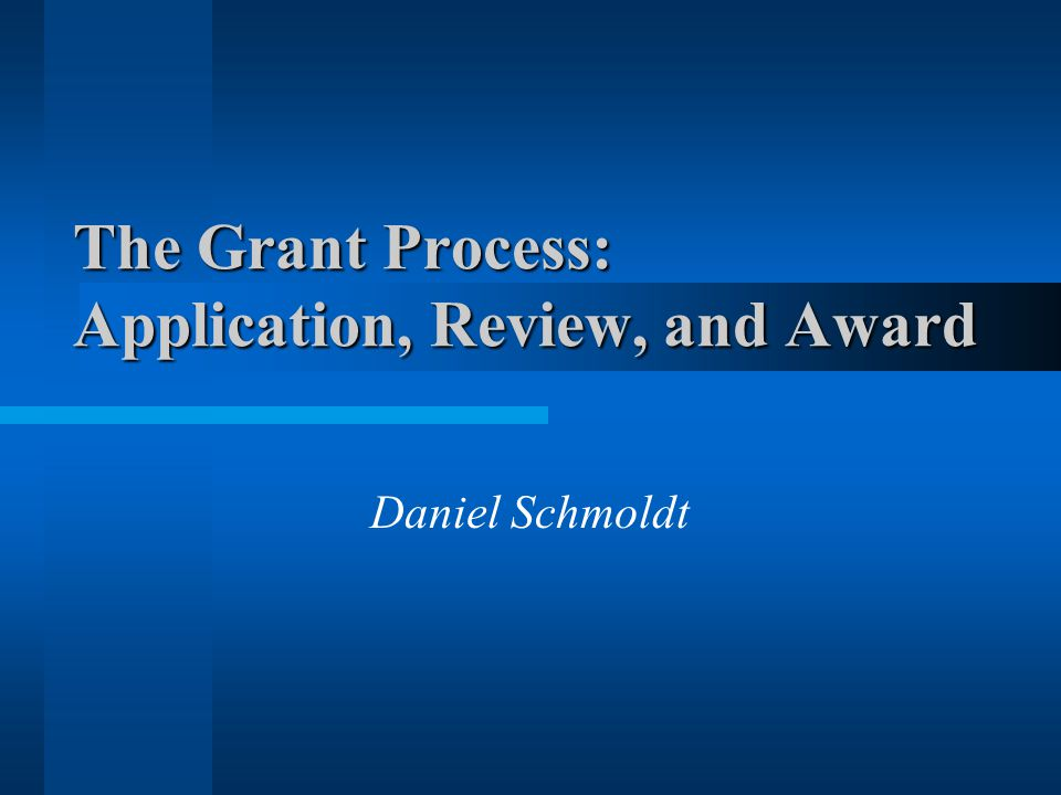 The Grant Process: Application, Review, and Award Daniel Schmoldt