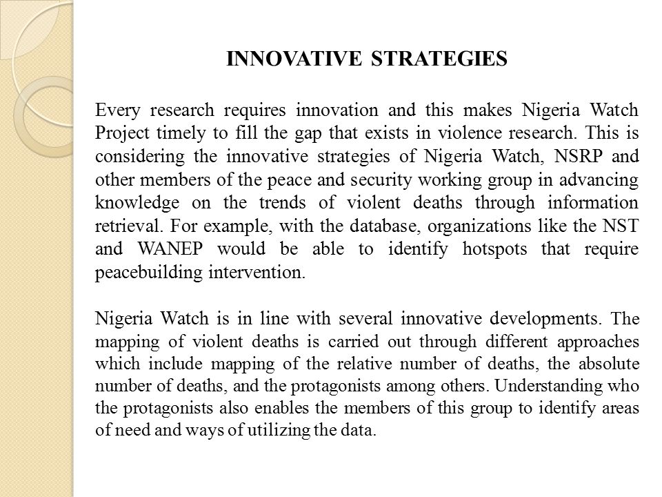 INNOVATIVE STRATEGIES Every research requires innovation and this makes Nigeria Watch Project timely to fill the gap that exists in violence research.
