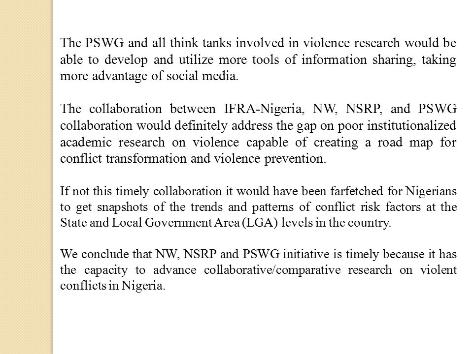 The PSWG and all think tanks involved in violence research would be able to develop and utilize more tools of information sharing, taking more advantage of social media.