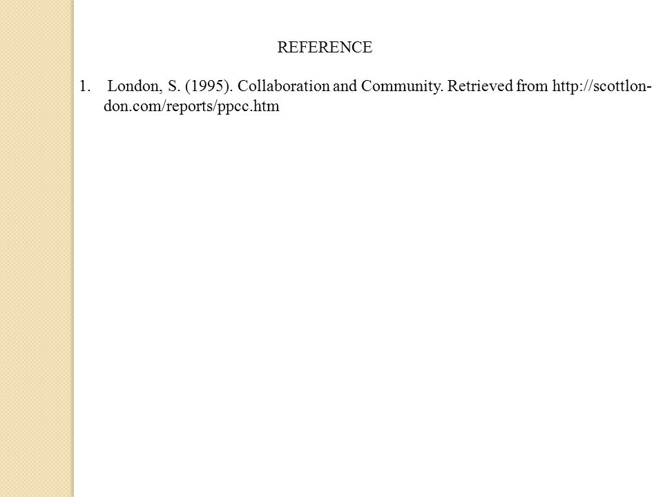 REFERENCE 1. London, S. (1995). Collaboration and Community.