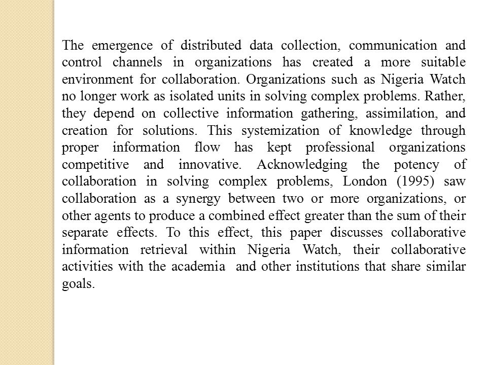 The emergence of distributed data collection, communication and control channels in organizations has created a more suitable environment for collaboration.
