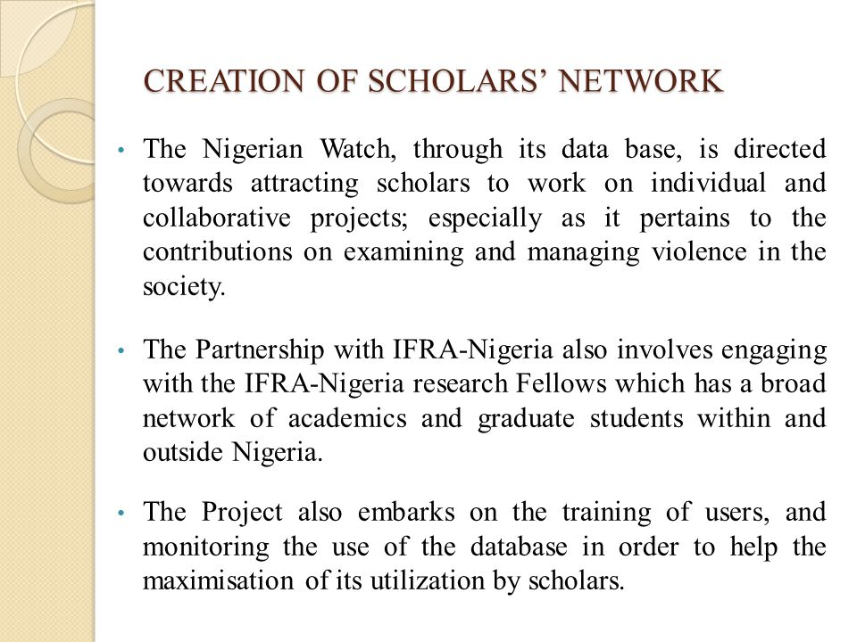 CREATION OF SCHOLARS' NETWORK The Nigerian Watch, through its data base, is directed towards attracting scholars to work on individual and collaborati