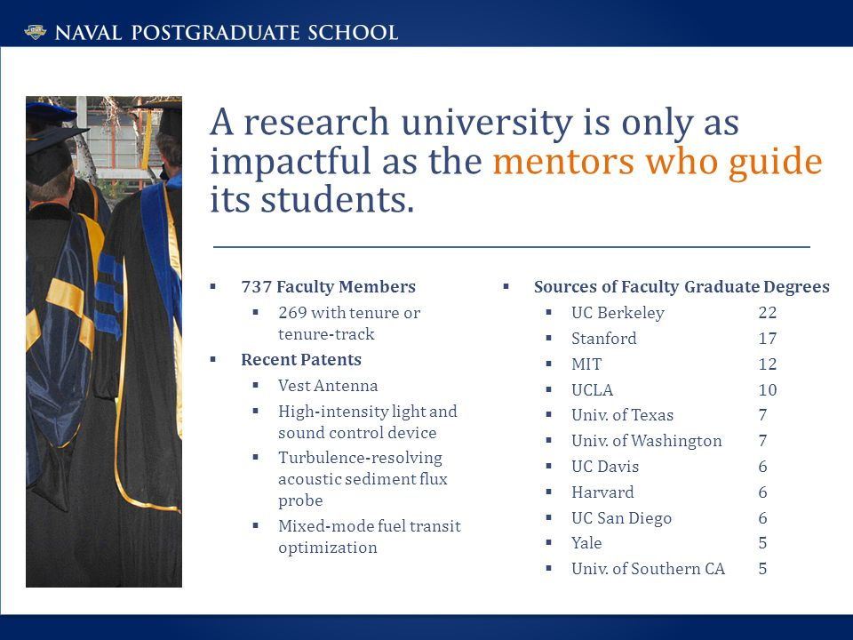 A research university is only as impactful as the mentors who guide its students.  737 Faculty Members  269 with tenure or tenure-track  Recent Pat