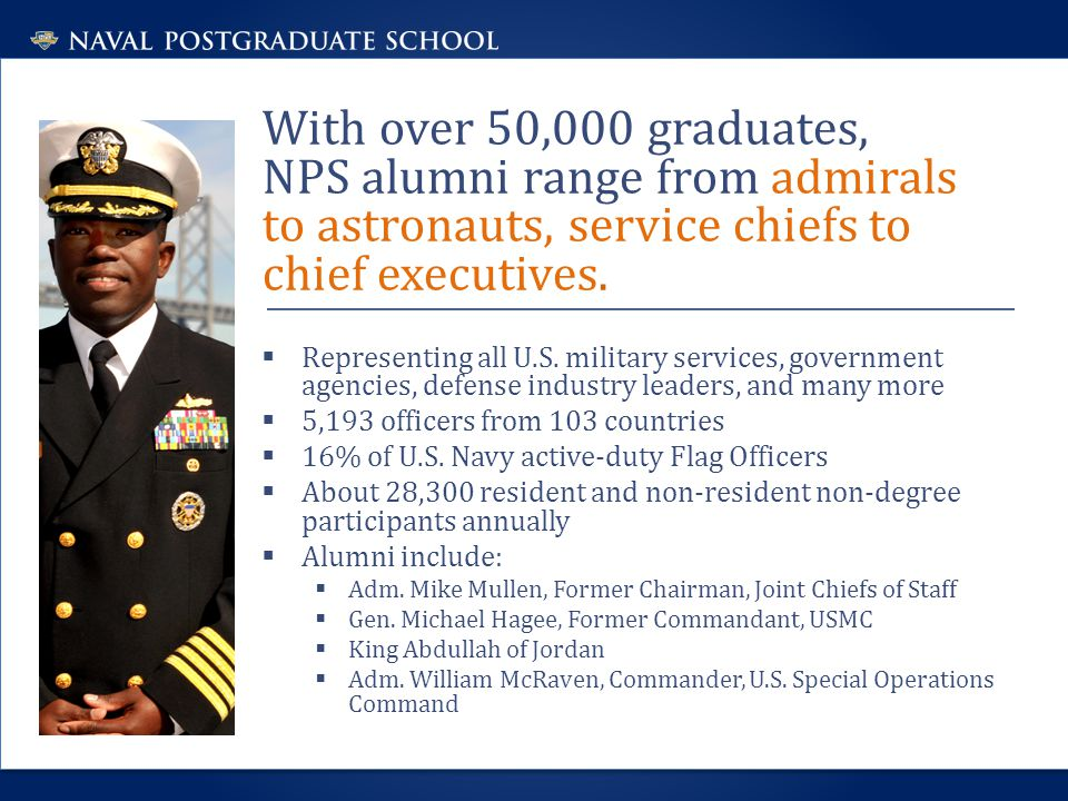 With over 50,000 graduates, NPS alumni range from admirals to astronauts, service chiefs to chief executives.
