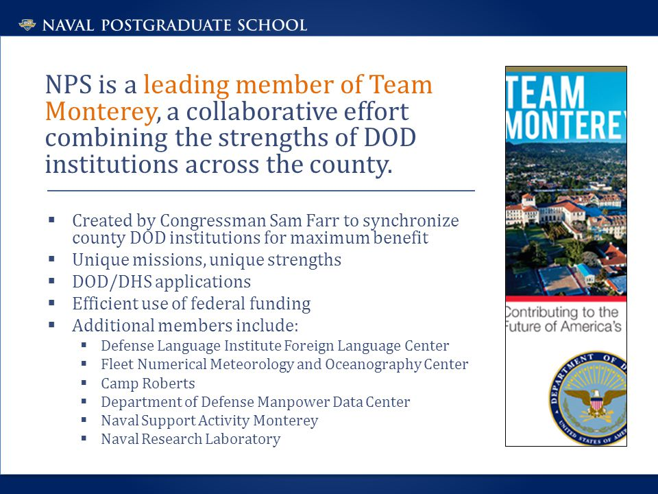 NPS is a leading member of Team Monterey, a collaborative effort combining the strengths of DOD institutions across the county.