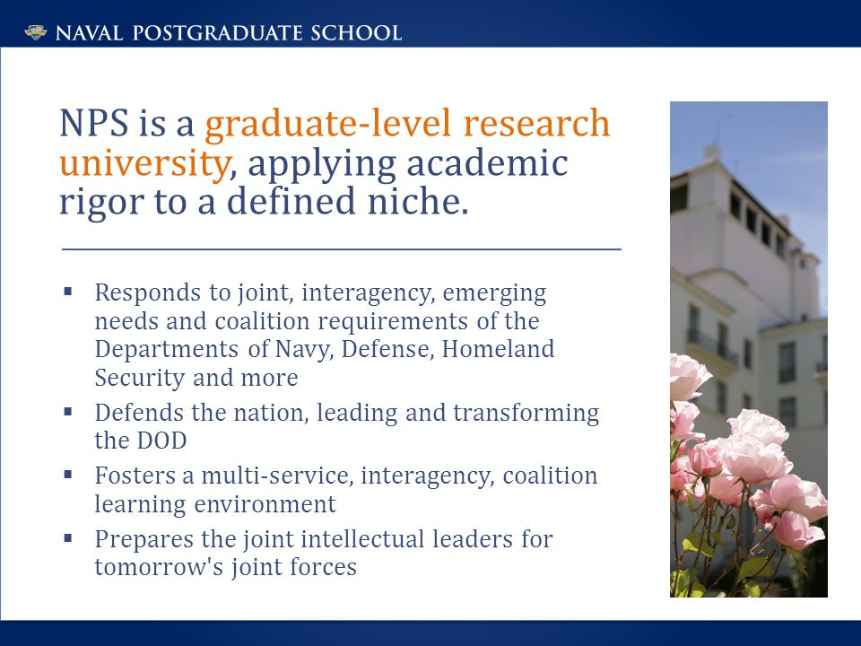 NPS is a graduate-level research university, applying academic rigor to a defined niche.