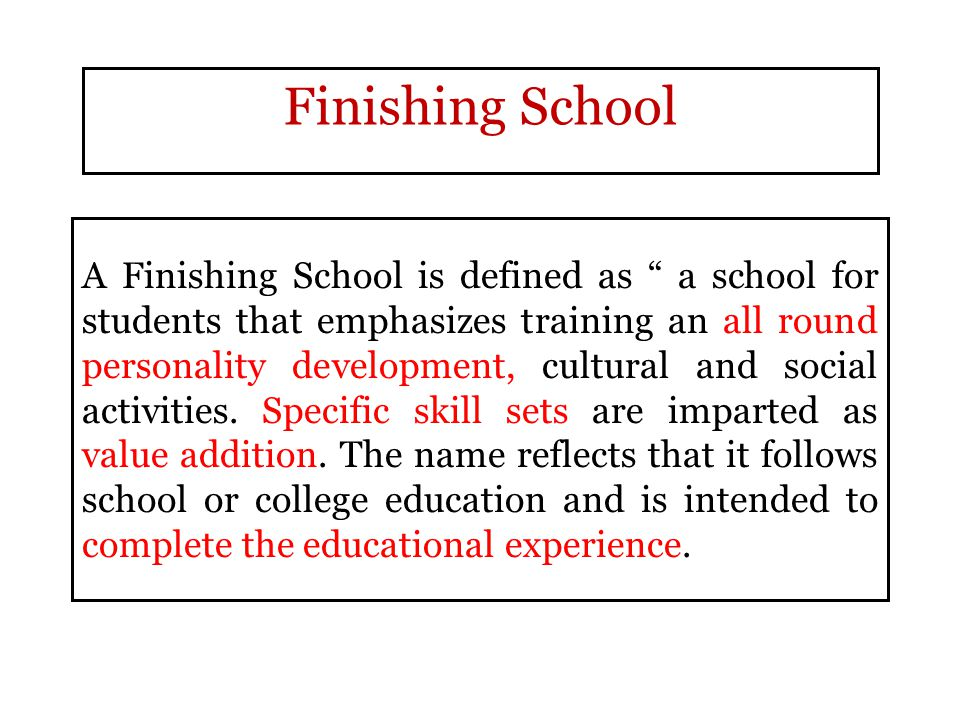 A Finishing School is defined as a school for students that emphasizes training an all round personality development, cultural and social activities.