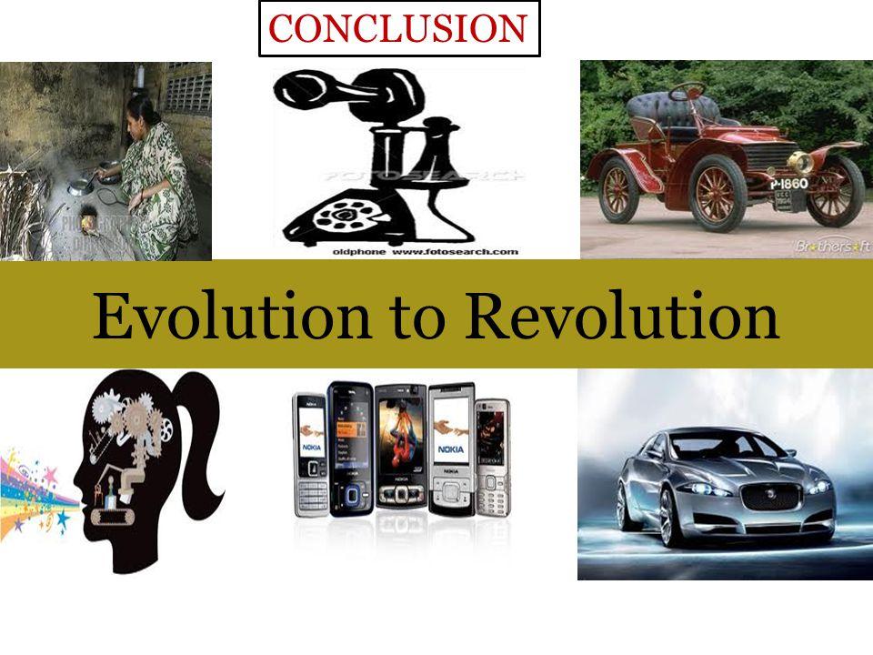 Evolution to Revolution CONCLUSION