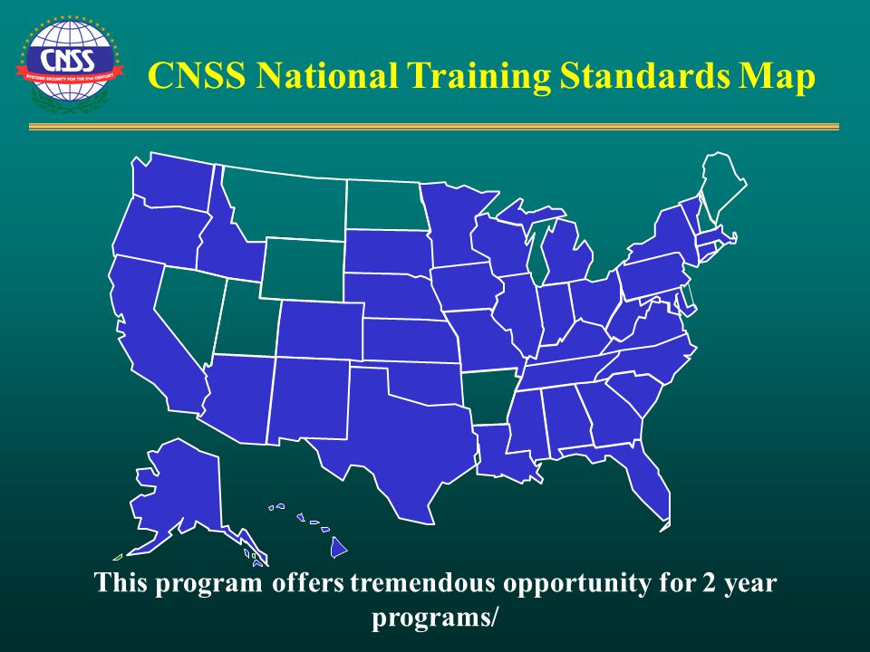 CNSS National Training Standards Map This program offers tremendous opportunity for 2 year programs/