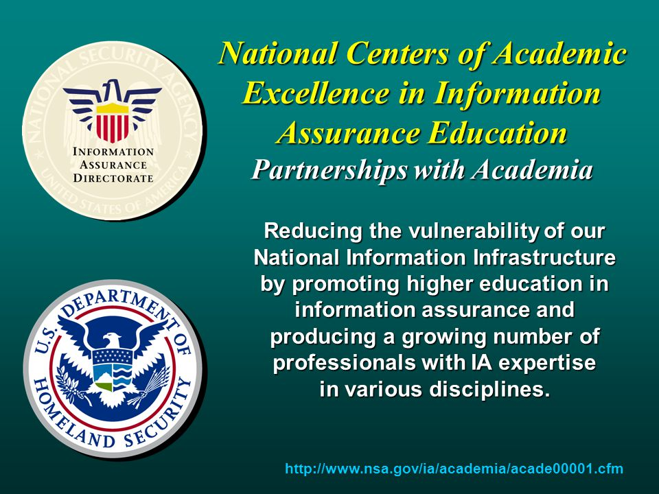 http://www.nsa.gov/ia/academia/acade00001.cfm National Centers of Academic Excellence in Information Assurance Education Partnerships with Academia Re