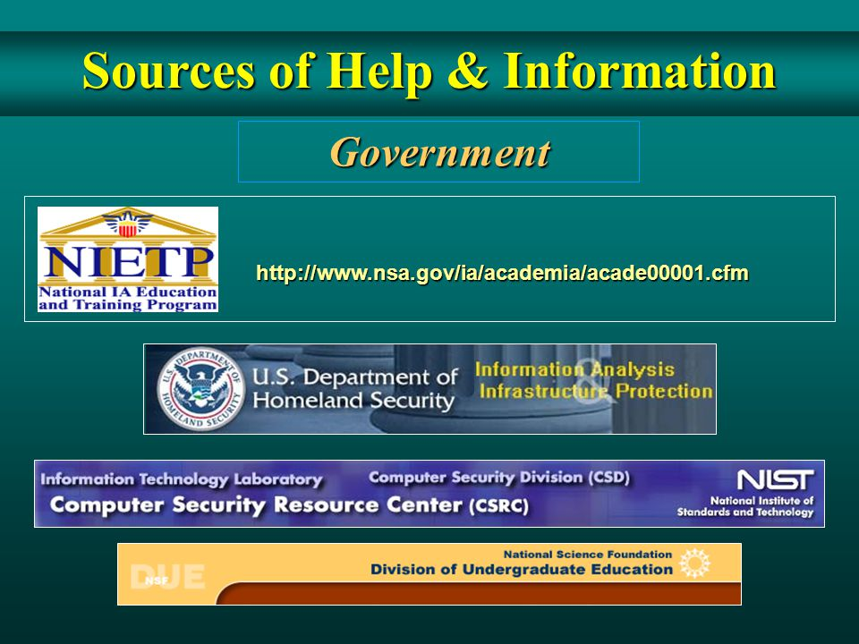 Government Sources of Help & Information http://www.nsa.gov/ia/academia/acade00001.cfm