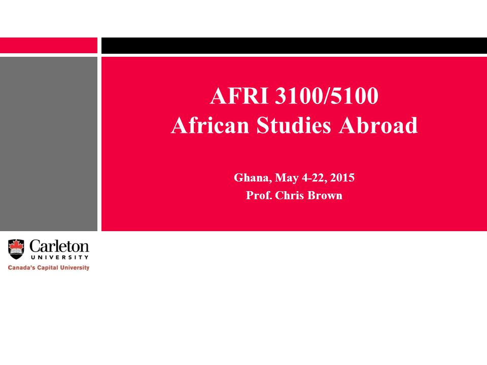 Overview Ghana Preliminary Course Outline Possible Contributors Logistics & Budget Application Process