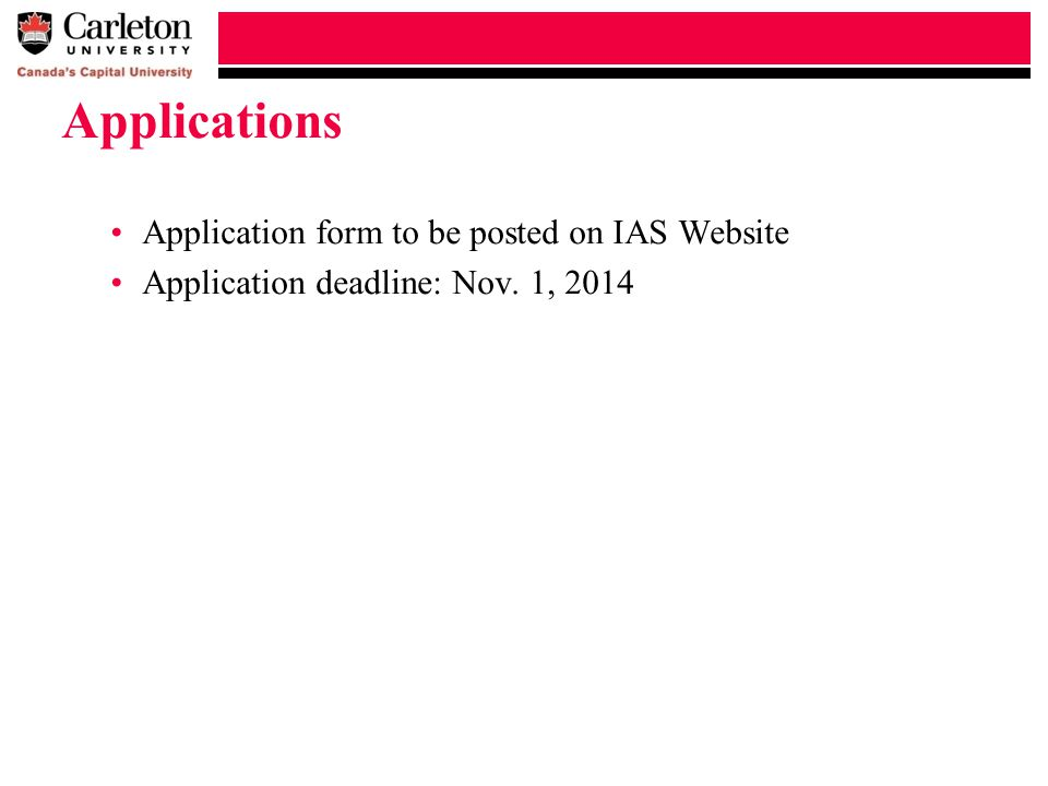 Applications Application form to be posted on IAS Website Application deadline: Nov. 1, 2014