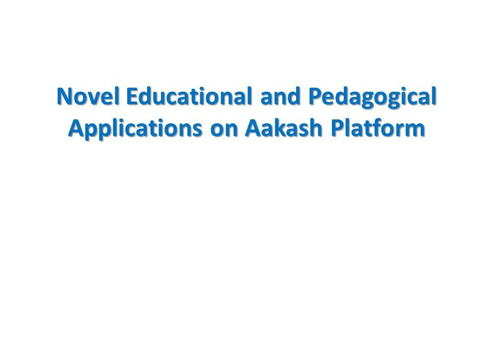 Novel Educational and Pedagogical Applications on Aakash Platform