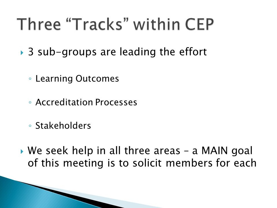  3 sub-groups are leading the effort ◦ Learning Outcomes ◦ Accreditation Processes ◦ Stakeholders  We seek help in all three areas – a MAIN goal of this meeting is to solicit members for each