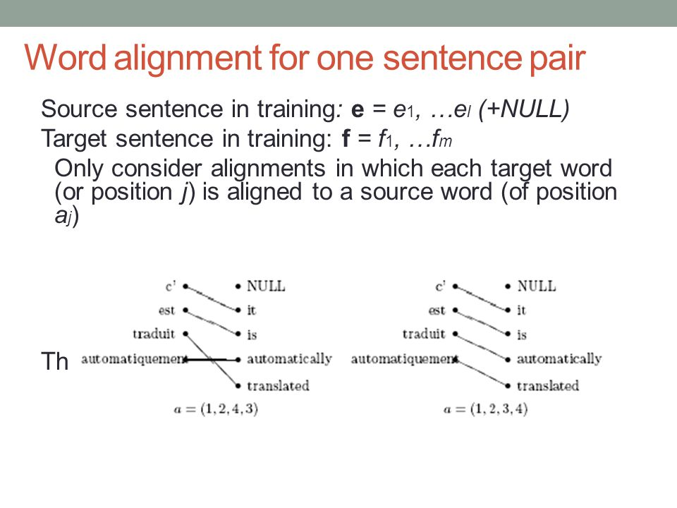 Word alignment for one sentence pair Source sentence in training: e = e 1, …e l (+NULL) Target sentence in training: f = f 1, …f m Only consider align